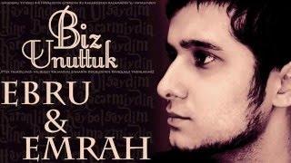 Ebru & Emrah - Biz Unuttuk 2012