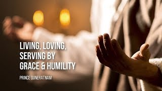 Living, Loving, Serving by Grace and Humility