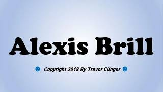 How To Pronounce Alexis Brill