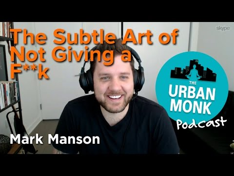 The Urban Monk – The Subtle Art of Not Giving A F**k with Guest Mark Manson