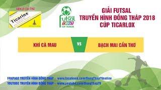 Trực tiếp Giải Futsal 2018 | Chung kết | Khí Cà Mau - Bạch Mai Cần Thơ | THDT