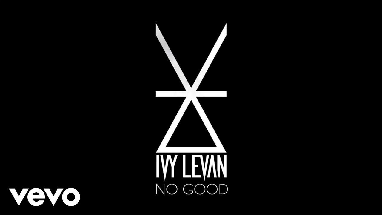 ivy-levan-no-good-ivylevanvevo