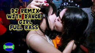 dj remix with dance  girl  full bass terbaru