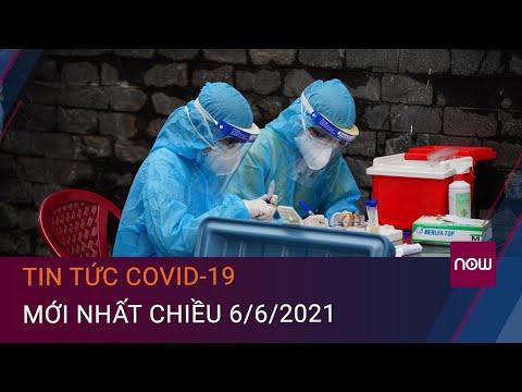Tin tức Covid-19 mới nhất chiều 6/6/2021: Việt Nam có thêm 60 ca mắc trong nước