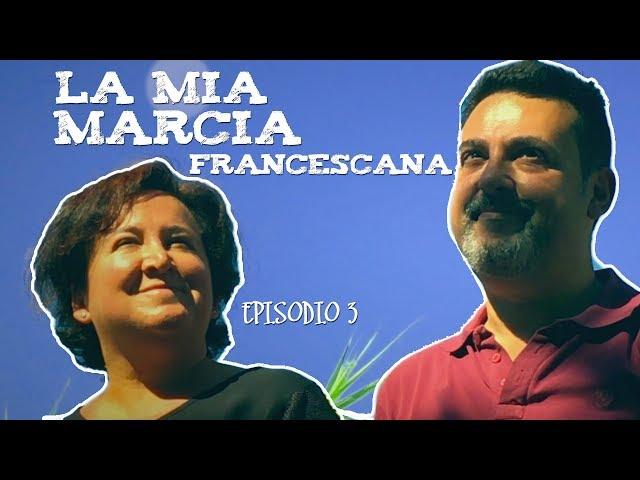 La mia Marcia Francescana - episodio 3