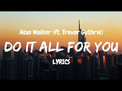 Alan Walker - Do It All For You (LYRICS) Ft. Trevor Guthrie