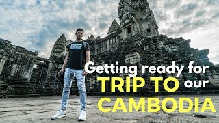 Getting ready for our trip to Cambodia -  Trip of a lifetime Ep. 2