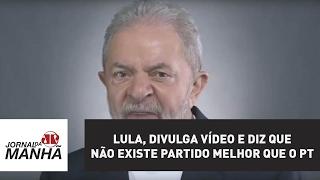 Lula, o ladrão, divulga vídeo e diz que não existe nenhum partido melhor que o PT | Villa
