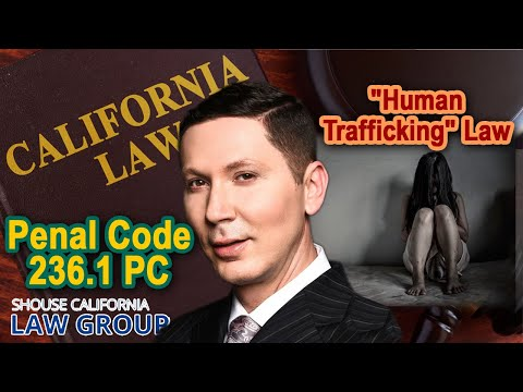 "California cracks down on ""human trafficking"" (Penal Code 236.1)"