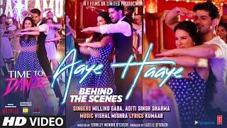 Behind The Scenes - Aaye Haaye   Vishal Mishra, Millind Gaba & Aditi  Time To Dance  Sooraj,Isabelle