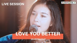 Valentina Ploy Love You Better l Live Session