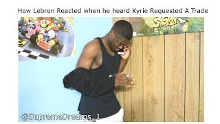 How Lebron Reacted When He Heard Kyrie Requested A Trade