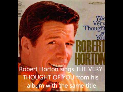 Robert Horton sings THE VERY THOUGHT OF YOU