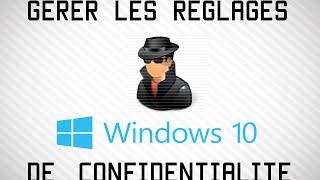 Bien gérer sa Confidentialité sous Windows 8/10 [Sécurité]
