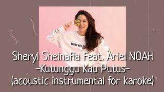Kutunggu Kau Putus (Karaoke) - Sheryl Sheinafia Feat. Ariel NOAH - (acoustic instrumental dan lirik)