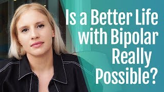 Hope for a Better Bipolar Life. Is It Really Possible?