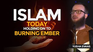 Islam Today: Holding on to Burning Ember | Yusha Evans