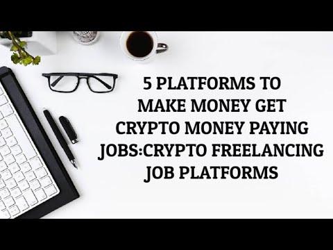 5 PLATFORMS TO MAKE MONEY GET CRYPTO MONEY PAYING JOBS:CRYPTO FREELANCING JOB PLATFORMS