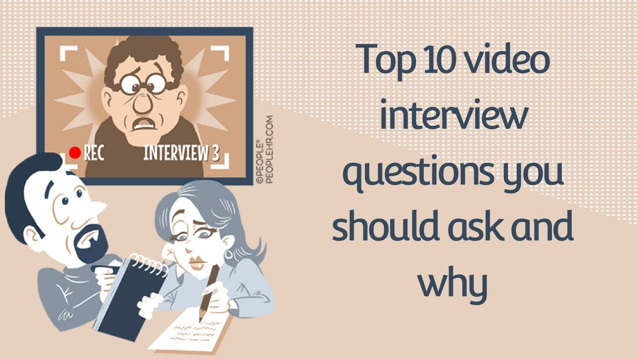 Top 10 video interview questions and why you should ask them