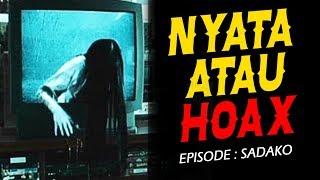 NYATA atau HOAX! - Episode : SADAKO