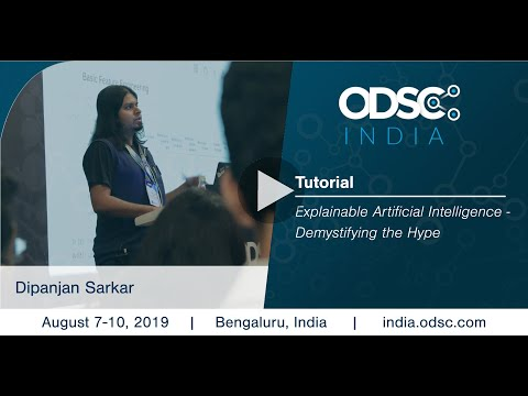 Explainable Artificial Intelligence - Demystifying The Hype By Dipanjan Sarkar #ODSC_India
