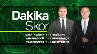 Dakika Skor | Galatasaray, Beşiktaş'ı yendi, Fenerbahçe Ankara'da kazandı. Zirve yarışı alev aldı