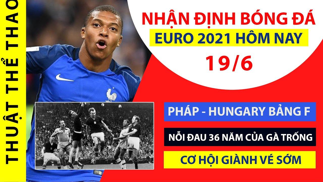 Nhận định bóng đá Euro 2021 hôm nay 19-6   Pháp và nỗi đau kéo dài 36 năm trước Hungary