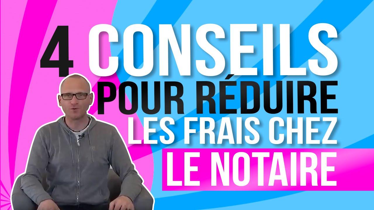 4 Conseils Pour Reduire Les Frais Chez Le Notaire Youtube
