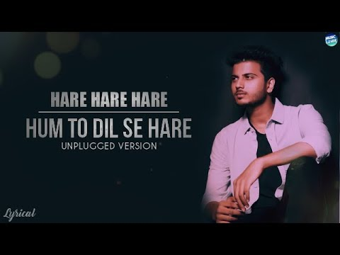 Hare Hare Hare - Hum To Dil Se Hare | Unplugged Version | Josh | Sharique Khan | Lyrical Video