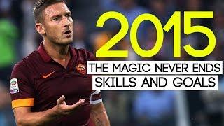 Francesco Totti ► The Magic That Never Ends ● 2015 ● AS Roma ● HD