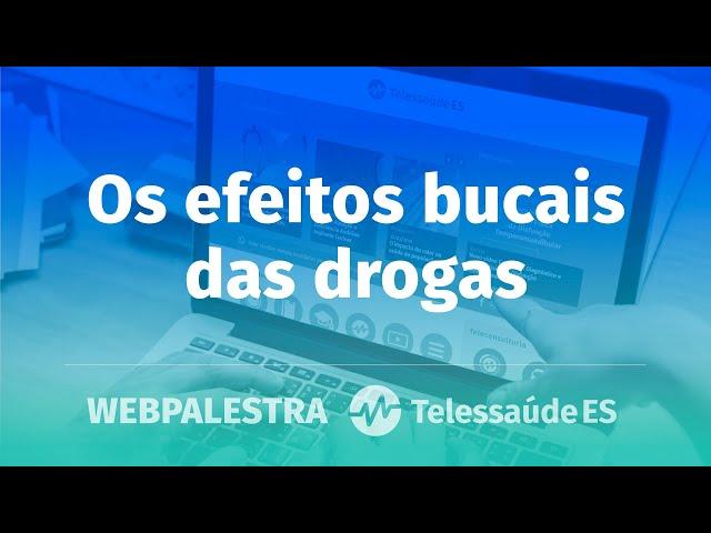 WebPalestra: Os efeitos bucais das drogas