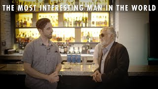 The Most Interesting Man in the World explains how he became that man