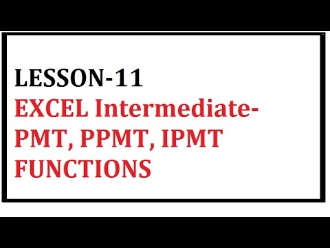 LESSON 11 EXCEL Intermediate PMT, PPMT, IPMT FUNCTIONS