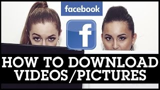 How To Download Facebook Videos and Pictures To Your Computer