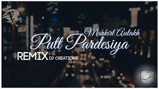 Putt Pardesiya | Remix | Mankirt Aulakh | DJ CREATIONS | Syco TM