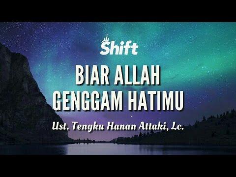 """Biar Allah Genggam Hatimu"" - Ust. Tengku Hanan Attaki, Lc."