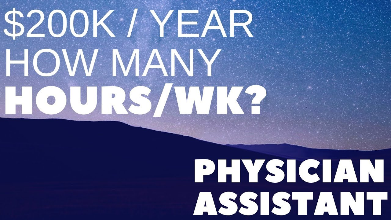 A Day in the Life Physician Assistant - How many hours for 200K?