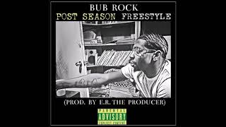 BUB ROCK - POST SEASON FREESTYLE (PROD. BY E.R. THE PRODUCER)