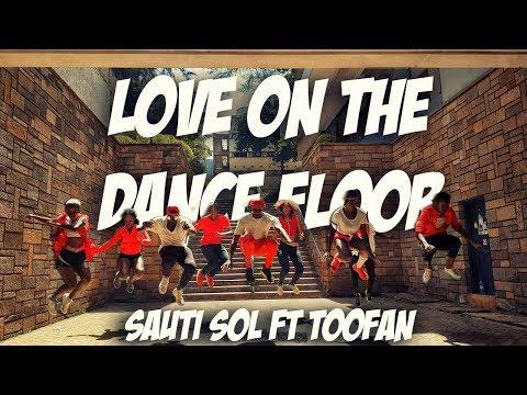 Sauti Sol - Love on the Dance Floor ft Toofan & UNikk Dance Mvmnt (Official Dance Video)