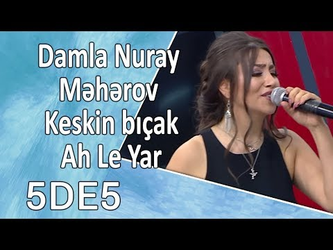 Damla Nuray Məhərov  - Keskin bıçak, Ah Le Yar  (5də5)
