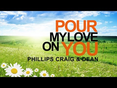 Pour My Love On You - Phillips Craig & Dean (With Lyrics