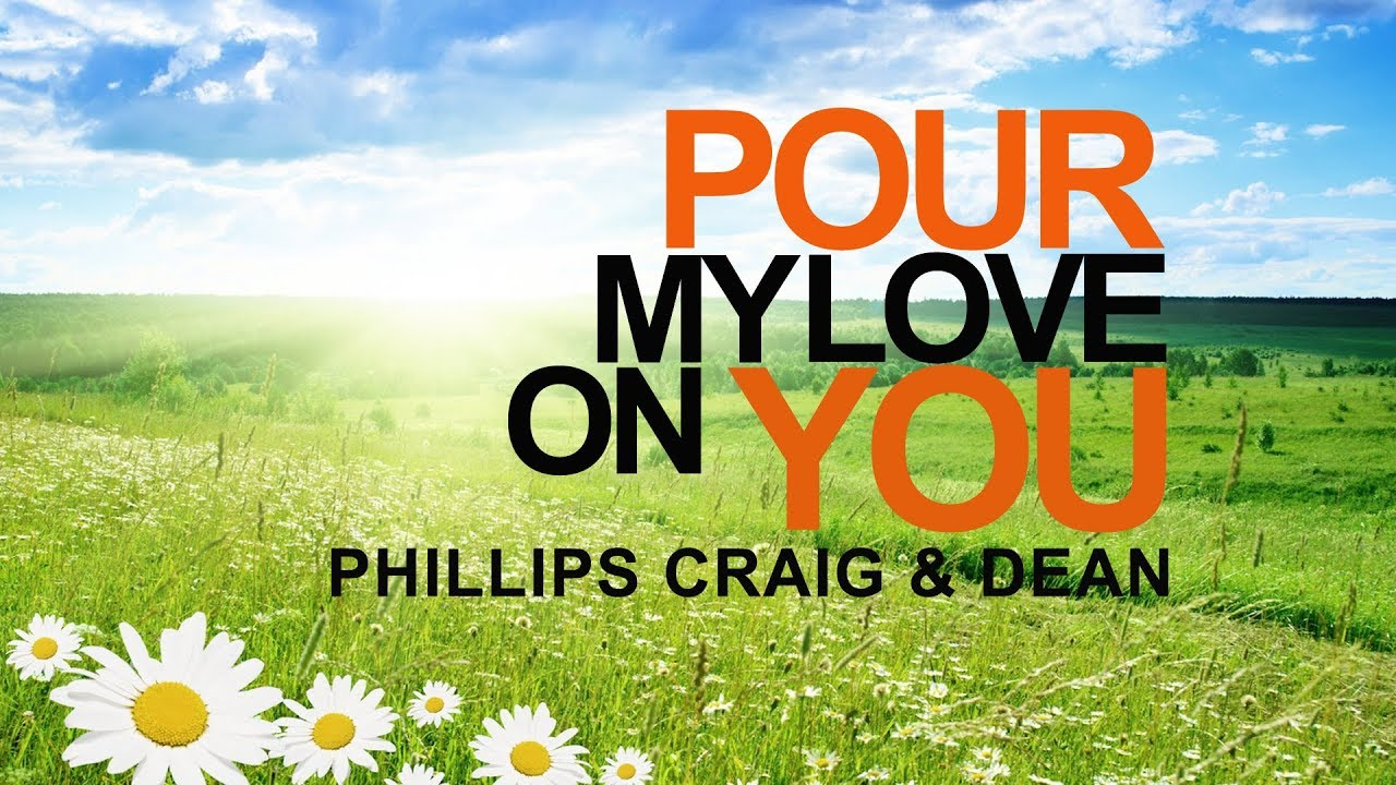 Pour My Love On You Phillips Craig Dean With Lyrics Youtube