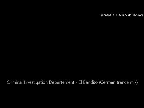 Criminal Investigation Departement - El Bandito (German trance mix)