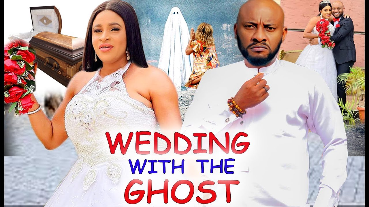 Download WEDDING WITH THE GHOST COMPLETE MOVIE- YUL EDOCHIE 2021 NOLLYWOOD TRENDING MOVIE
