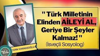Türk Milletinin Elinden AİLEYİ AL, Geriye Bir Şeyler Kalmaz!