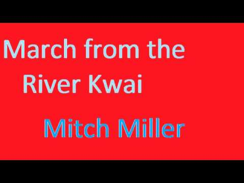 Mitch MillerMarch from the River Kwai