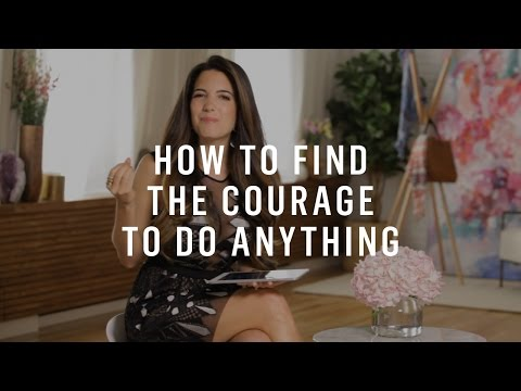 How To Find The Courage To Do Anything