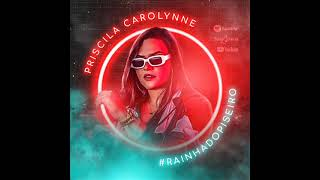 Não te Esqueci - Piseiro Inedita - Priscila Carolynne 2021