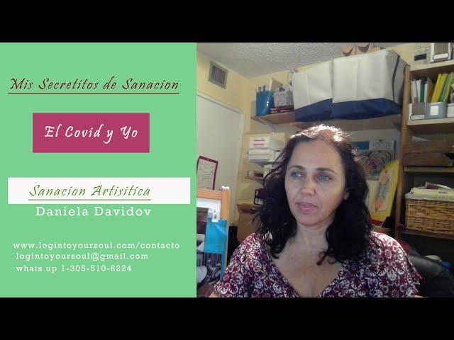 Secretitos de sanacion. El covid y yo. Daniela Davidov. Sanacion Artisitica. El poder de la sanacion