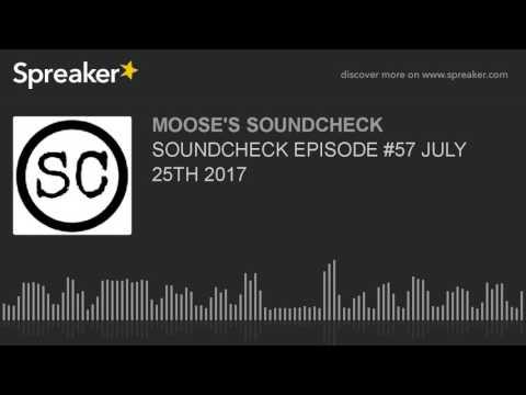 SOUNDCHECK EPISODE #57 JULY 25TH 2017